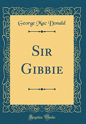 Sir Gibbie (Classic Reprint): Donald, George Mac