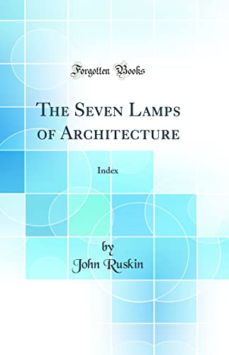 9781528359757: The Seven Lamps of Architecture: Index (Classic Reprint)