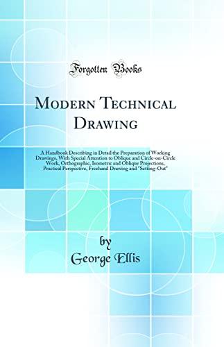 Modern Technical Drawing: A Handbook Describing in: George Ellis
