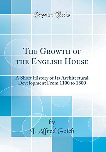 9781528362641: The Growth of the English House: A Short History of Its Architectural Development From 1100 to 1800 (Classic Reprint)