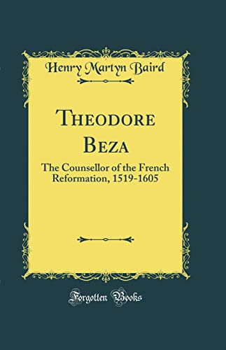 9781528383875: Theodore Beza: The Counsellor of the French Reformation, 1519-1605 (Classic Reprint)