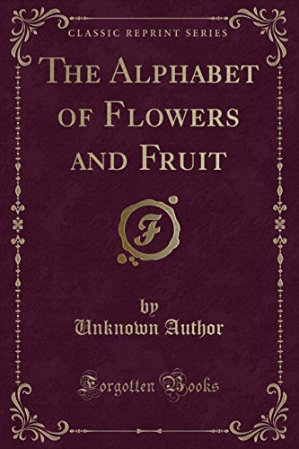 The Alphabet of Flowers and Fruit (Classic: Unknown Author