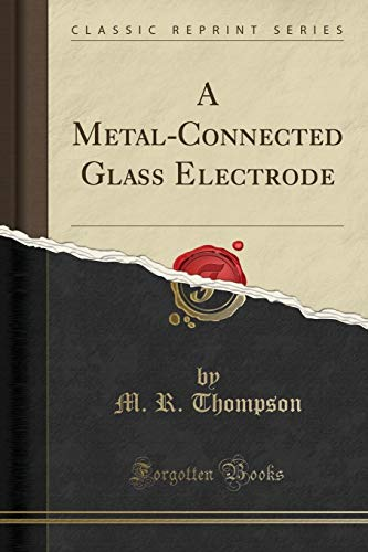 A Metal-Connected Glass Electrode (Classic Reprint) (Paperback): M R Thompson