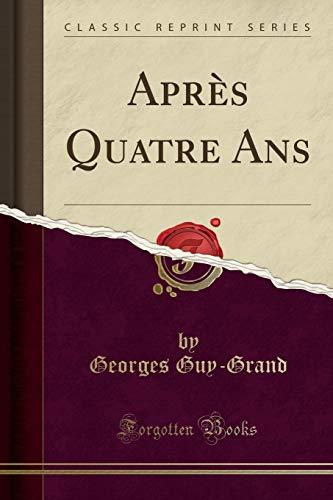 Après Quatre Ans (Classic Reprint) (French Edition): Guy-Grand, Georges