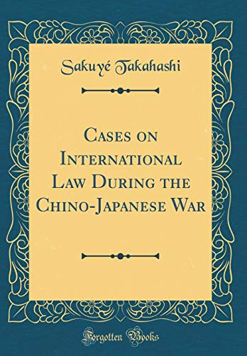 9781528482431: Cases on International Law During the Chino-Japanese War (Classic Reprint)