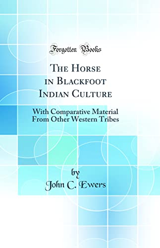 9781528487344: The Horse in Blackfoot Indian Culture: With Comparative Material From Other Western Tribes (Classic Reprint)