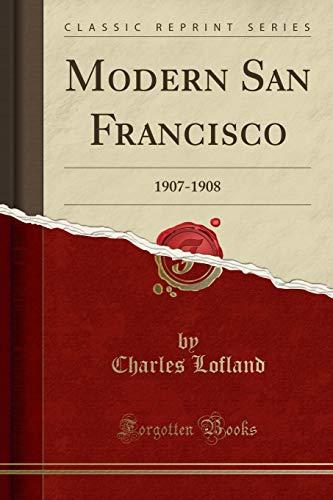 Modern San Francisco: 1907-1908 (Classic Reprint): Lofland, Charles