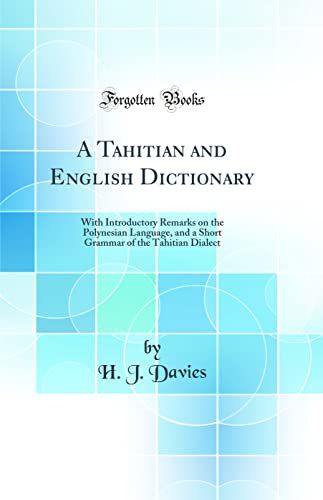 9781528549271: A Tahitian and English Dictionary: With Introductory Remarks on the Polynesian Language, and a Short Grammar of the Tahitian Dialect (Classic Reprint)