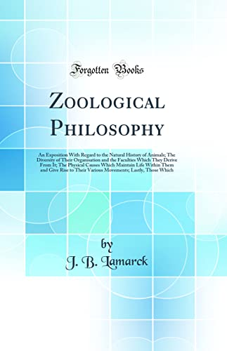 9781528559881: Zoological Philosophy: An Exposition With Regard to the Natural History of Animals; The Diversity of Their Organisation and the Faculties Which They ... Them and Give Rise to Their Various Movemen