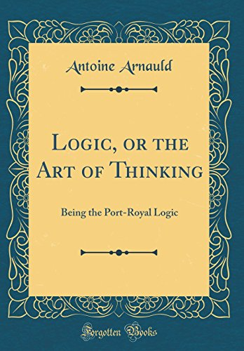 9781528560153: Logic, or the Art of Thinking: Being the Port-Royal Logic (Classic Reprint)