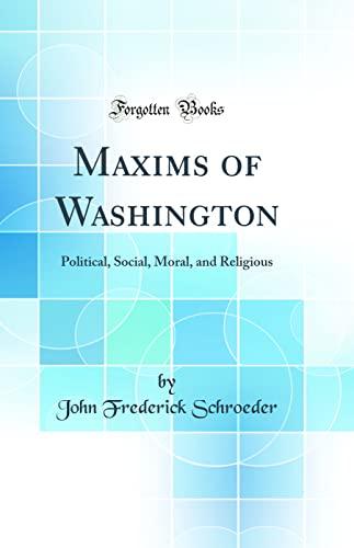 9781528563598: Maxims of Washington: Political, Social, Moral, and Religious (Classic Reprint)