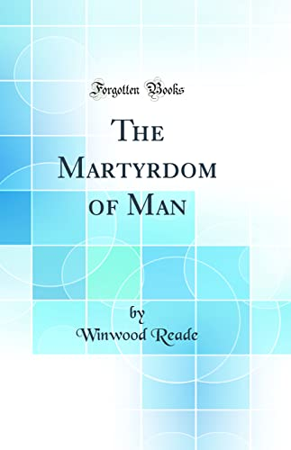 9781528569279: The Martyrdom of Man (Classic Reprint)