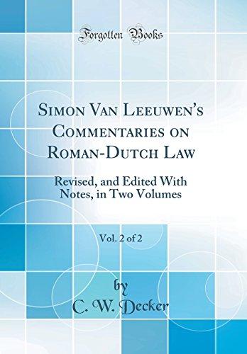 Simon Van Leeuwen s Commentaries on Roman-Dutch: C W Decker