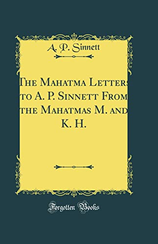 9781528576246: The Mahatma Letters to A. P. Sinnett From the Mahatmas M. K. H (Classic Reprint)
