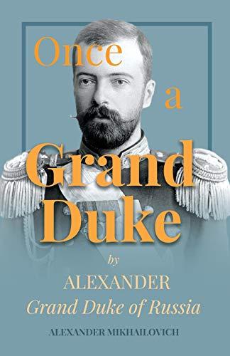 Once A Grand Duke by Alexander Grand: Alexander Mikhailovich