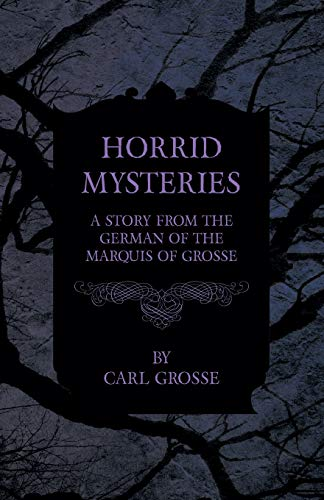 Horrid Mysteries - A Story from the: Carl Grosse