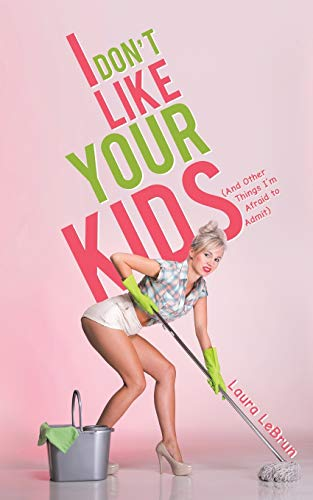 9781528915267: I Don't Like Your Kids (And Other Things I'm Afraid to Admit)