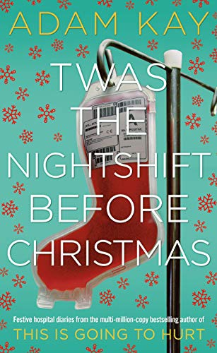 9781529018585: Twas The Nightshift Before Christmas: Festive hospital diaries from the author of multi-million-copy hit This is Going to Hurt