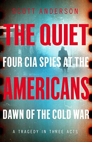 9781529042481: The Quiet Americans: Four CIA Spies at the Dawn of the Cold War - A Tragedy in Three Acts