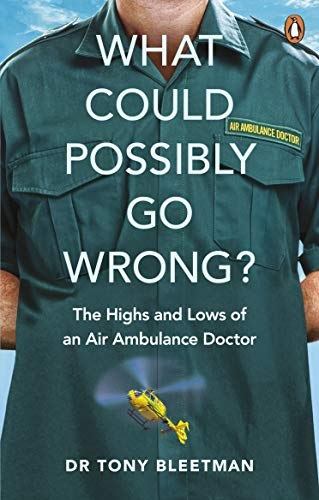 9781529105087: What Could Possibly Go Wrong?: The Highs and Lows of an Air Ambulance Doctor