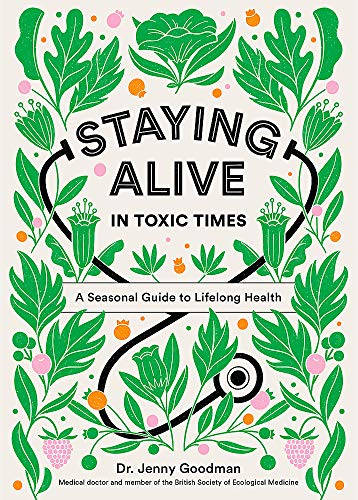 9781529306811: Staying Alive in Toxic Times: A Seasonal Guide to Lifelong Health