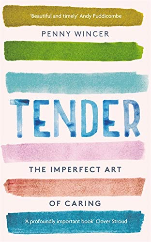 9781529331219: Tender: The Imperfect Art of Caring - 'profoundly important' Clover Stroud