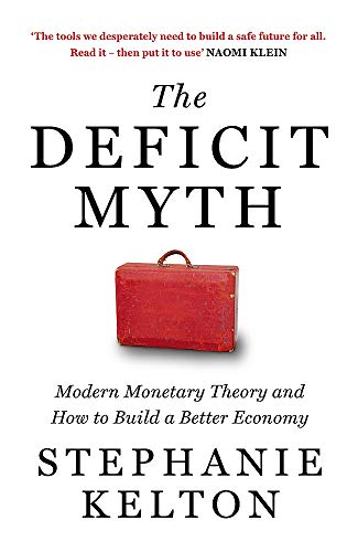9781529352528: The Deficit Myth: Modern Monetary Theory and How to Build a Better Economy