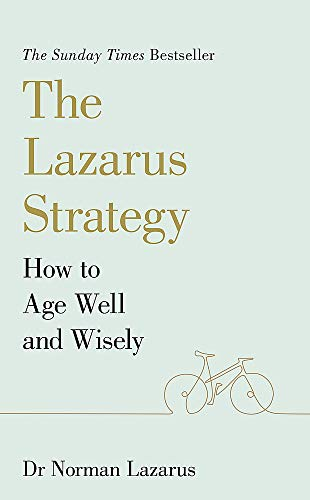 9781529376692: The Lazarus Strategy: How to Age Well and Wisely