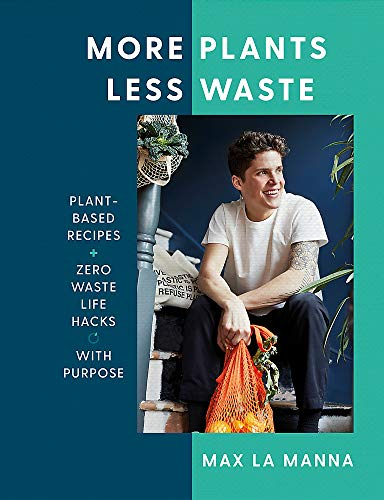 9781529396201: More Plants Less Waste: Plant-Based Recipes + Zero Waste Life Hacks With Purpose