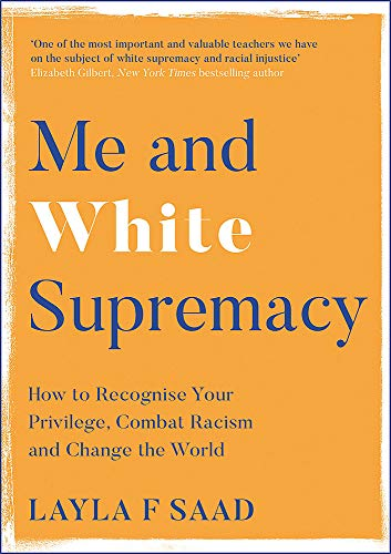 9781529405101: Me and White Supremacy: How to Recognise Your Privilege, Combat Racism and Change the World