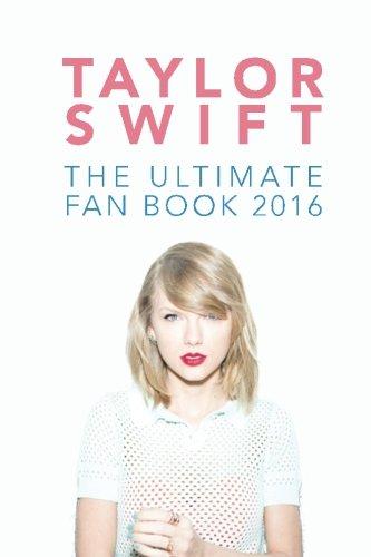 9781530000364: Taylor Swift: The Ultimate Taylor Swift Fan Book 2016: Taylor Swift Facts, Quiz and Quotes (Taylor Swift Books) (Volume 1)