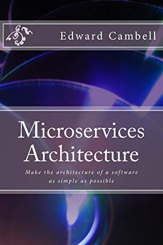9781530000531: Microservices Architecture: Make the architecture of a software as simple as possible