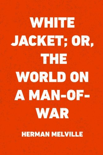 9781530005048: White Jacket; Or, The World on a Man-of-War