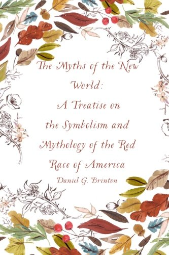 9781530005659: The Myths of the New World: A Treatise on the Symbolism and Mythology of the Red Race of America