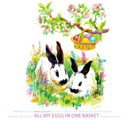 9781530006649: All My Eggs in One Basket 500 Easter Eggs to Color: Easter Baskets in all Departments; Easter Egg in al; Easter Egg Decorating in al; Easter Egg Dye ... Cards in al; Easter Greeting Card in of