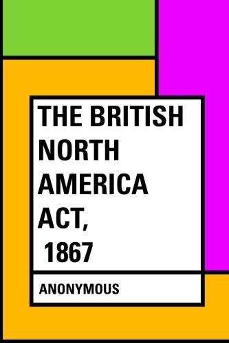 9781530010202: The British North America Act, 1867