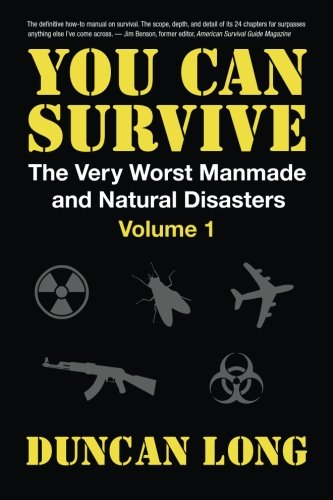 9781530010301: You Can Survive (The Very Worst Manmade and Natural Disasters): Volume 1: Survival Tactics; Guns & Ammo; Emergency Medicine; Dealing with Crime, Looting & Riots; Insurance and Lawyers
