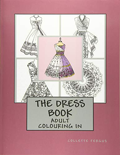 9781530010844: The Dress Book: Adult Colouring Book (Collette's Dresses) (Volume 1)