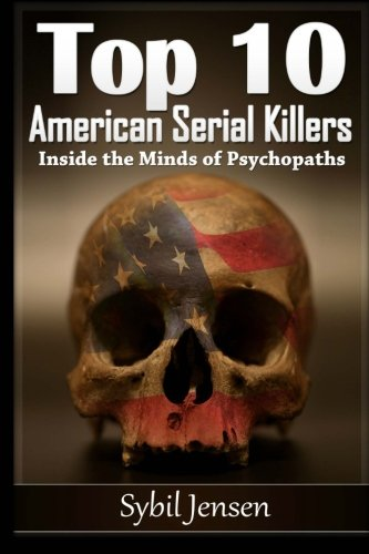 9781530011339: Top 10 American Serial Killers: Inside The Minds of Psychopaths