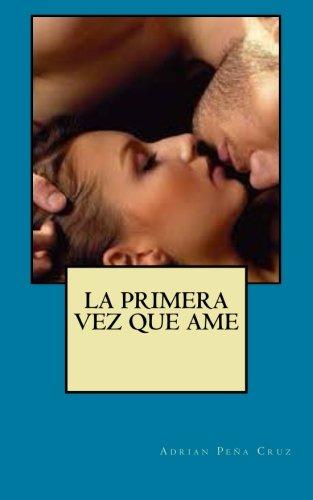 La Primera Vez Que AME: Mi Primera: Adrian Pena Cruz