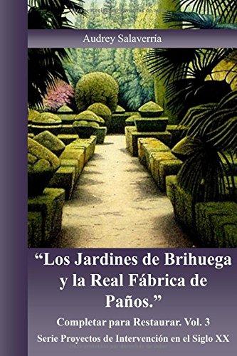 9781530011698: Los Jardines de Brihuega y la Real Fabrica de Paños: Completar para Restaurar (Proyectos de Intervención en el Siglo XX) (Volume 3) (Spanish Edition)