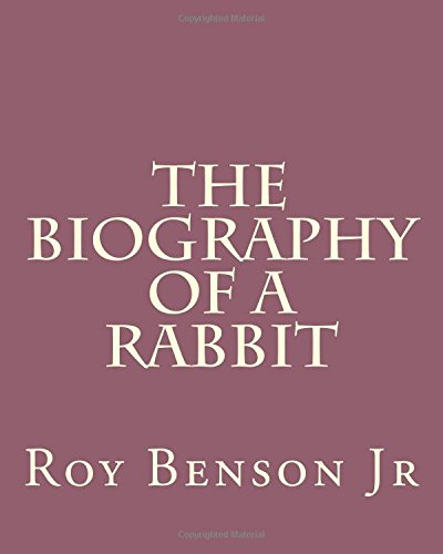 9781530011919: The Biography of a Rabbit