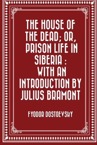 9781530012848: The House of the Dead; or, Prison Life in Siberia : with an introduction by Julius Bramont