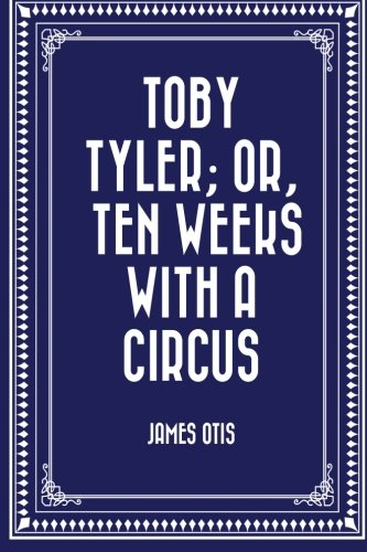 Toby Tyler; Or, Ten Weeks with a: Otis, James