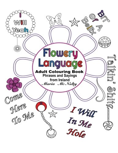 9781530017560: Flowery Language from Ireland: Adult Colouring Book featuring Colourful Words and Phrases from Ireland (Volume 1)