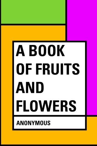 9781530017744: A Book of Fruits and Flowers