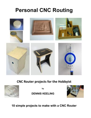 CNC Router Projects for the Hobbyist (Personal CNC Routing) (Volume 3): Dennis Keeling
