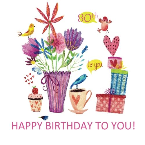 9781530023776: Happy Birthday to You! 80th For You: Happy Birthday Gift Book with Sentiments of Love from the Heart; 80th Birthday Party Supplies in all D; 80th ... in al; 80th Birthday Gifts for Her in al