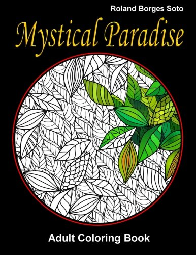 9781530024070: Mystical Paradise Adult Coloring Book: Stress Relief Coloring Book: Landscape & Floral Designs, Historical, Artistic Creations, and otherTropical Patterns & Mandalas.