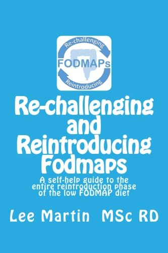 9781530030941: Re-challenging and Reintroducing FODMAPs: A self-help guide to the entire reintroduction phase of the low FODMAP diet